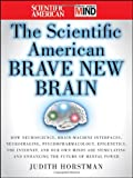 The Scientific American Brave New Brain: How Neuroscience, Brain-Machine Interfaces, Neuroimaging, Psychopharmacology, Epigenetics, the Internet, and ... and Enhancing the Future of Mental Power (0470376244) by Horstman, Judith