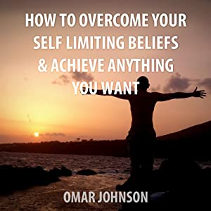 How to Overcome Your Self-Limiting Beliefs & Achieve Anything You Want | [Omar Johnson]