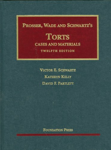 Prosser, Wade and Schwartz's Torts: Cases and Materials,...