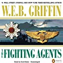 The Fighting Agents: A Men at War Novel, Book 4 (       UNABRIDGED) by W. E. B. Griffin Narrated by Scott Brick