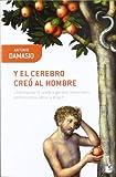 Y el cerebro creó al hombre: ¿cómo pudo el cerebro generar emociones, sentimientos, ideas y el yo? (8423322165) by Damasio, Antonio