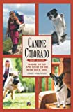 Canine Colorado, Third Edition: Where to Go and What to Do with Your Dog [Paperback] [2010] (Author) Cindy Hirschfeld