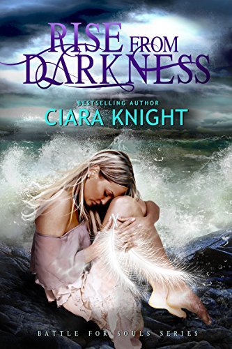 Ciara Knight - Rise From Darkness (Battle for Souls Book 1)