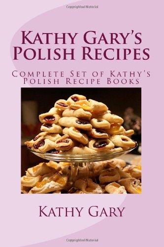 Kathy Gary's Polish Recipes: Complete Set of Kathy's Polish Recipe Books by Kathy Gary