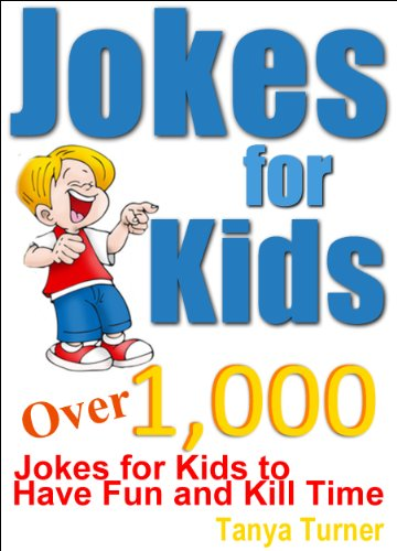 Tanya Turner - Jokes for Kids: Over 1,000 Jokes for Kids to Have Fun and Kill Time