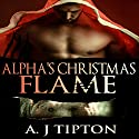Alpha's Christmas Flame: Bear Shifter Billionaire, Book 4 Audiobook by AJ Tipton Narrated by Audrey Lusk