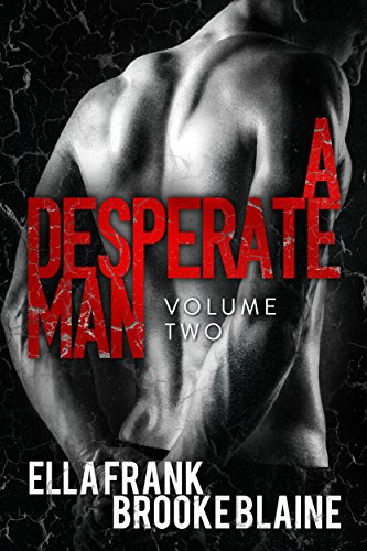 Ella Frank - A Desperate Man: Volume 2