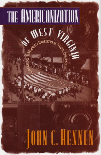 The Americanization of West Virginia: Creating a Modern Industrial State, 1916-1925
