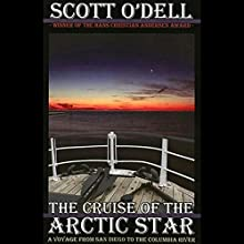 The Cruise of the Arctic Star: A Voyage from San Diego to the Columbia River Audiobook by Scott O'Dell Narrated by Robert Blumenfeld