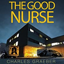 The Good Nurse Audiobook by Charles Graeber Narrated by Will Collyer