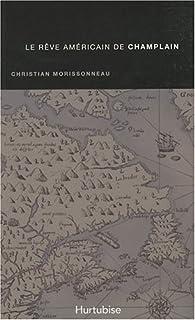 Le r�ve am�ricain de Champlain par Christian Morissonneau
