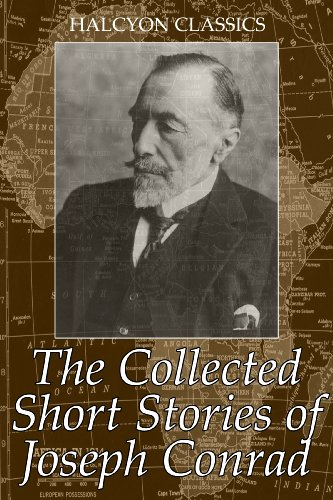 Joseph Conrad - The Collected Short Stories of Joseph Conrad: 28 Short Stories in One Volume (Unexpurgated Edition) (Halcyon Classics) (English Edition)