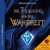 Die sieben Schleier vor der Wahrheit Hörbuch von Ruediger Schache Gesprochen von: Ruediger Schache, Johannes Steck