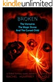 Broken (The Vampires, The Magic Stones, and The Cursed Child) (A Fated Fantasy Quest Adventure Book 4)
