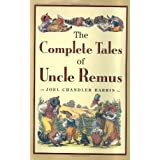 The Complete Tales of Uncle Remus ~ Joel Chandler Harris