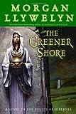 The Greener Shore: A Novel of the Druids of Hibernia