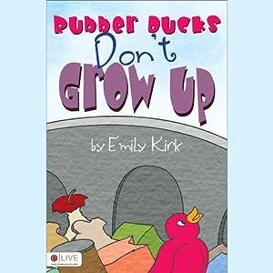 Rubber Ducks Don't Grow Up | [Emily Kirk]