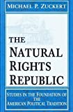 img - for The Natural Rights Republic: Studies in the Foundation of the American Political Tradition (FRANK COVEY LOYOLA L) by Zuckert, Michael P. published by University of Notre Dame Press (1996) book / textbook / text book