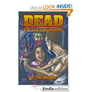 Free Kindle Book: Dead: The Ugly Beginning, by TW Brown. Publisher: May December Publications LLC; 2 edition (April 22, 2010)