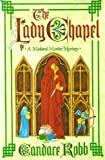 Candace Robb The Lady Chapel: An Owen Archer Mystery: A Medieval Murder Mystery