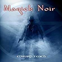 Magick Noir Audiobook by Edward Teach Narrated by Gary Roelofs