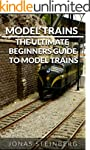 Model Trains: The Ultimate Beginners...