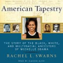 American Tapestry: The Story of the Black, White, and Multiracial Ancestors of Michelle Obama (       UNABRIDGED) by Rachel L. Swarns Narrated by Claudia Alick