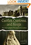 Castles, Customs, and Kings: True Tal...