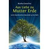 """Aus Liebe zu Mutter Erde: Little Grandmothers Botschaft an die Weltvon """"Kiesha Crowther"""""""