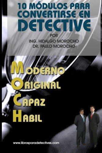 10 modulos para convertirse en Detective Moch: Como ser Detective  [Morocho, Dr Paulo Cesar - Chalco, Ing Manuel Hidalgo] (Tapa Blanda)