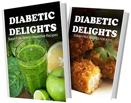 Sugar-Free Green Smoothie Recipes And Sugar-Free Recipes For Kids: 2 Book Combo (Diabetic Delights) front-995540
