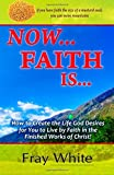 img - for Now... Faith Is...: How to Create the Life God Desires for You to Live By Faith In the Finished Work of Christ! (Volume 1) book / textbook / text book