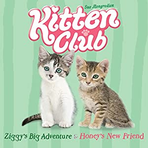 Kitten Club: Ziggy's Big Adventure & Honey's New Friend Audiobook
