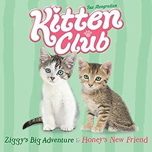 Kitten Club: Ziggy's Big Adventure & Honey's New Friend | [Sue Mongredien]