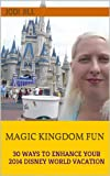 Magic Kingdom Fun: 30 Ways to Enhance Your 2014 Disney World Vacation