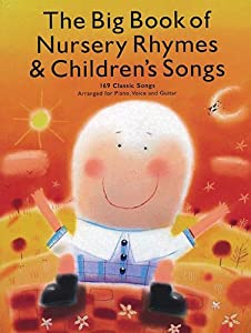 The Big Book Of Nursery Rhymes Childrens Songs 169 Classic Songs Arranged For Piano Voice And Guitar by Amsco Music