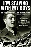 Im Staying with My Boys: The Heroic Life of Sgt. John Basilone, USMC