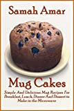 Mug Cakes: Simple and Delicious Mug Recipes for Breakfast Lunch Dinner and Dessert