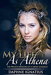 (FREE on 10/20) My Life As Athena: The Private Memoirs Of A Greek Goddess by Daphne Ignatius - http://eBooksHabit.com