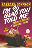 I'm So Glad You Told Me What I Didn't Wanna Hear (0849936543) by Johnson, Barbara