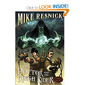 The Doctor and the Rough Rider (A Weird West Tale) by Mike Resnick