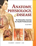 img - for Anatomy, Physiology, and Disease: An Interactive Journey for Health Professions (2nd Edition) book / textbook / text book