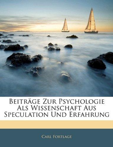 Beiträge Zur Psychologie Als Wissenschaft Aus Speculation Und Erfahrung