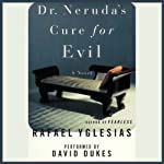 Dr. Neruda's Cure for Evil: A Novel | Rafael Yglesias