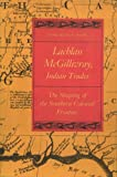 img - for Lachlan McGillivray, Indian Trader: The Shaping of the Southern Colonial Frontier book / textbook / text book