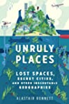 Unruly Places: Lost Spaces, Secret Ci...