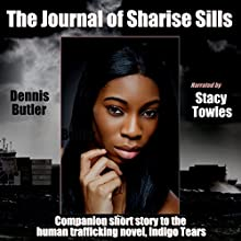 The Journal of Sharise Sills: Companion Short Story to Indigo Tears (       UNABRIDGED) by Dennis Butler Narrated by Stacy Towles
