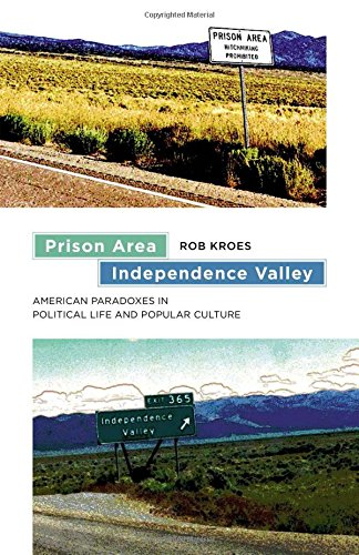 Prison Area, Independence Valley: American Paradoxes in Political Life and Popular Culture (Re-Mapping the Transnational