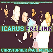 Icarus Falling: A True Story about the Broken Dreams, Broken Heart. and Broken Bones of a Nightclub Bouncer in L.A. (       UNABRIDGED) by Christopher Paul Meyer Narrated by Christopher Paul Meyer
