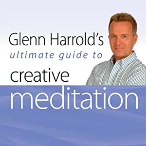 Glenn Harrold's Ultimate Guide to Creative Meditation: Glenn Harrold's Ultimate Guides | [Glenn Harrold]